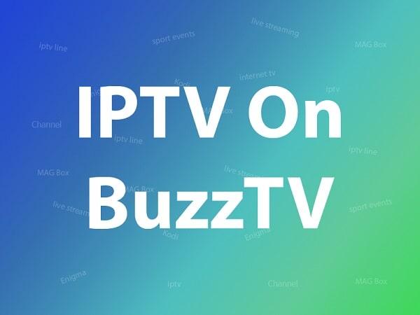 Comment configurer IPTV sur BuzzTV?