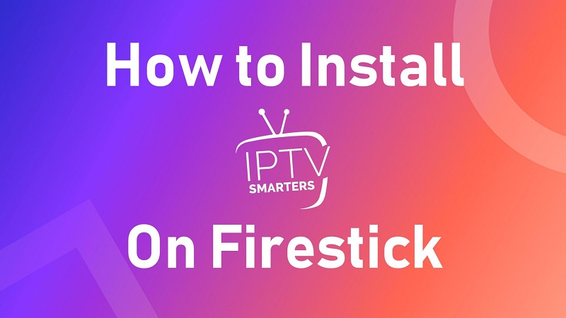 How to Install IPTV Smarters On Firestick & Fire TV